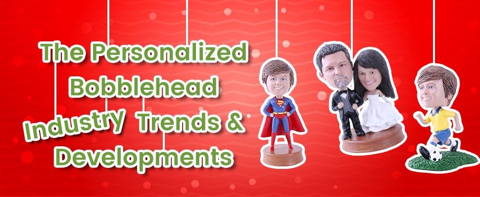 The Personalized Bobblehead Industry Trends & Developments